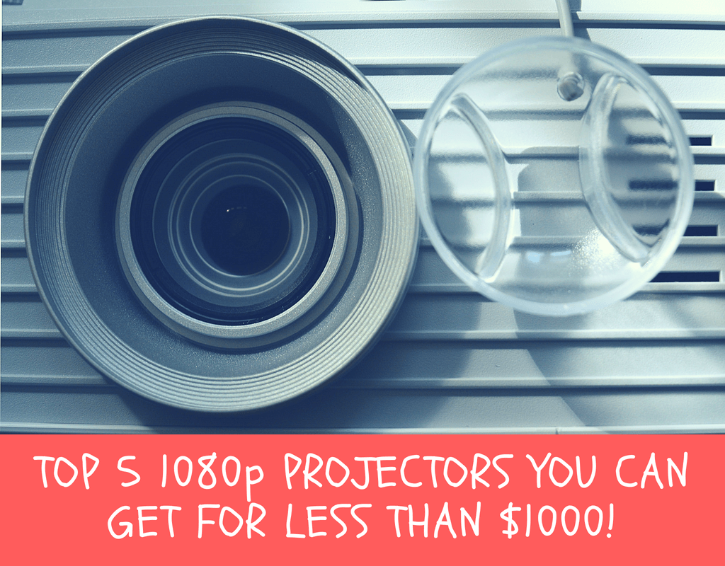 The Best 1080p Projectors under $1000 (Updated August 2019)