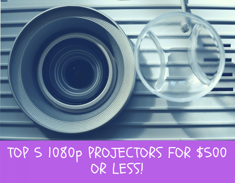 The Best 1080p Projectors For $500 or Less
