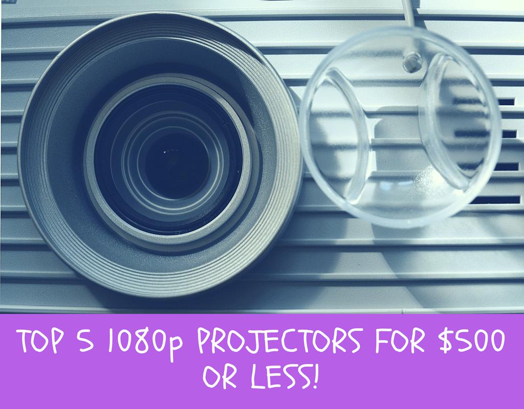 Best 1080p projectors under $500 (2018)